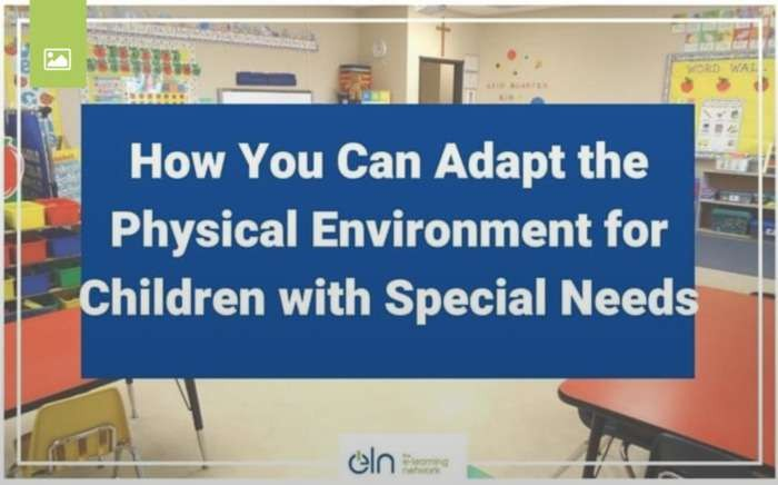 HOW CLASSROOMS CAN BE ADAPTED FOR CHILDREN WITH SPECIAL NEEDS