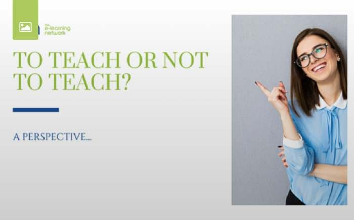 TO TEACH OR NOT TO TEACH – A PERSPECTIVE
